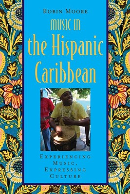 Music in the Hispanic Caribbean By Moore, Robin/ Wade, Bonnie/ Campbell, Patricia