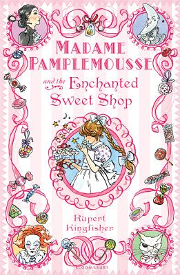 Madame Pamplemousse and the Enchanted Sweet Shop By Kingfisher, Rupert